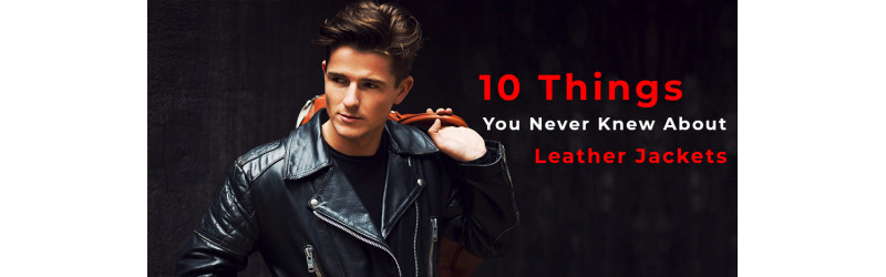 10 Things You Never Knew About Leather Jackets