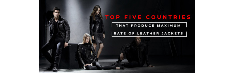 Top Five Countries That Produce Maximum Rate of Leather Jackets